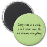 Every Once In A While, A Bird Enters Your Life … 2 Inch Round Magnet