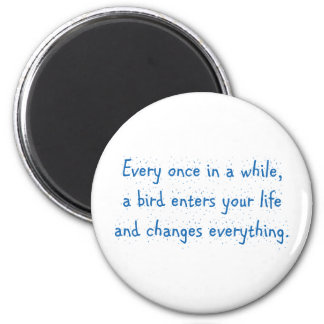 Every Once In A While, A Bird Enters Your Life … Magnet