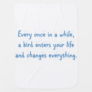 Every Once In A While, A Bird Enters Your Life … Receiving Blankets