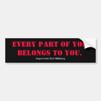 EVERY PART OF YOU BELONGS TO YOU. BUMPER STICKERS