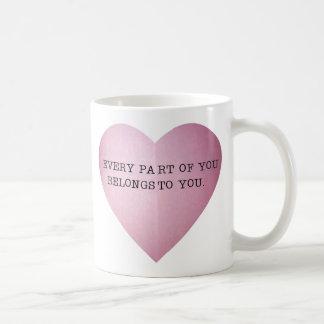 EVERY PART OF YOU BELONGS TO YOU COFFEE MUG