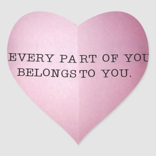 EVERY PART OF YOU BELONGS TO YOU. HEART STICKERS