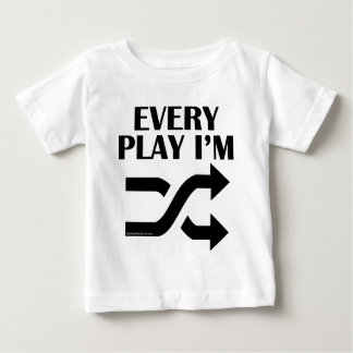 Every Play I'm Shufflin' Baby T-Shirt