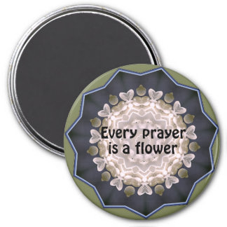 Every prayer is a flower 3 inch round magnet