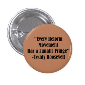 """Every Reform Movement.."" Teddy Roosevelt Button"
