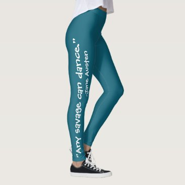 """""""Every savage can dance"""" Jane Austen Quote on Teal Leggings"""
