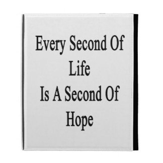Every Second Of Life Is A Second Of Hope iPad Folio Cases