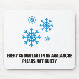Every snowflake in an avalanche pleads not guilty mouse pad