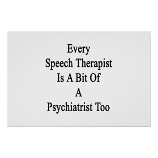 Every Speech Therapist Is A Bit Of A Psychiatrist Poster