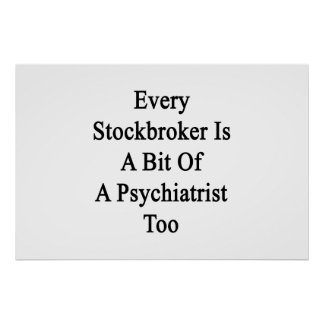 Every Stockbroker Is A Bit Of A Psychiatrist Too Poster