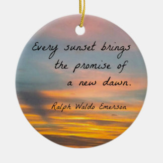 Every sunset brings the promise of a new dawn. ceramic ornament