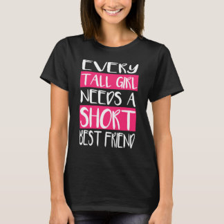 Every Tall Girl Needs A Short Best Friend T-Shirts