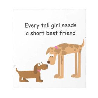 Every Tall Girl Needs Short Friend Notepad