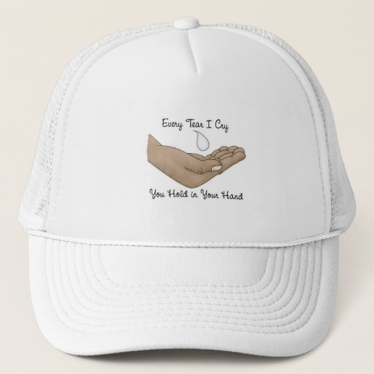 Every Tear I Cry You Hold in Your Hand Trucker Hat