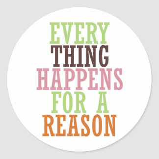 Every Thing Happens For A Reason Classic Round Sticker