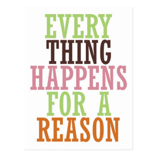 Every Thing Happens For A Reason Postcard