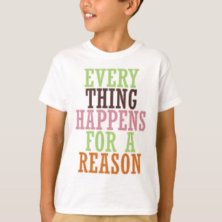 Every Thing Happens For A Reason T-Shirt