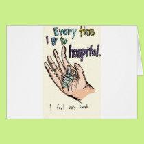 Every Time I Go To Hospital I Feel Very Small Card