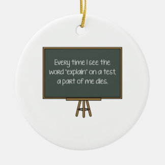 """Every Time I See The Word """"Explain"""" On A Test, A P Ceramic Ornament"""