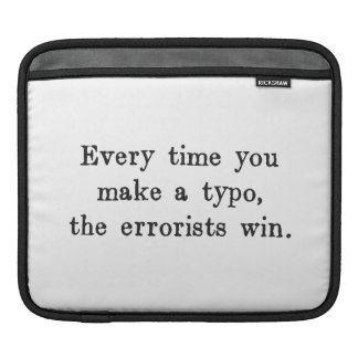 Every Time You Make a Typo The Errorists Win iPad Sleeve