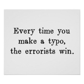 Every Time You Make a Typo The Errorists Win Posters