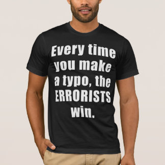 Every time you make a typo, the errorists win T-Shirt