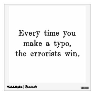 Every Time You Make a Typo The Errorists Win Wall Decal