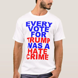 Every Vote For Trump = Hate Crime (Light For Him) T-Shirt