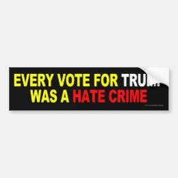 Every Vote For Trump Was A Hate Crime Bumper Sticker