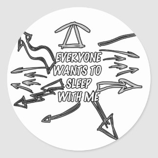 Every wants to sleep with me classic round sticker
