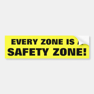 Every Zone Is A Safety Zone Bumper Sticker