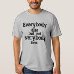 Everybody dies but not everybody lives. tees