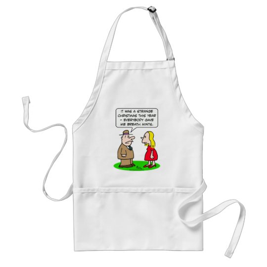 Everybody gave him breath mints for Christmas. Adult Apron