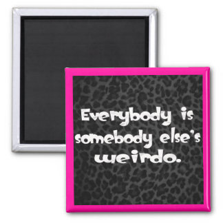 Everybody is somebody else's Weirdo 2 Inch Square Magnet