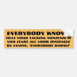 Everybody knows ... your talking nonsense bumper sticker
