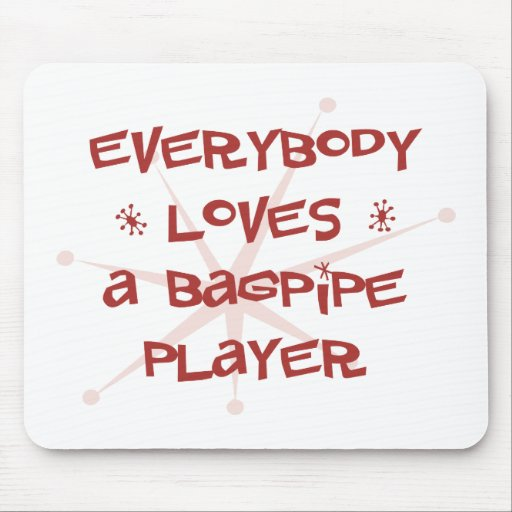 Everybody Loves A Bagpipe Player Mouse Pads