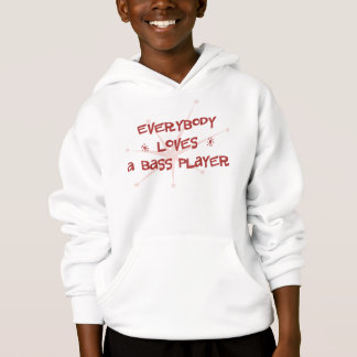 Everybody Loves A Bass Player Hoodie