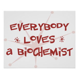 Everybody Loves A Biochemist Posters