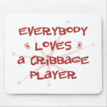 Everybody Loves A Cribbage Player Mouse Pads