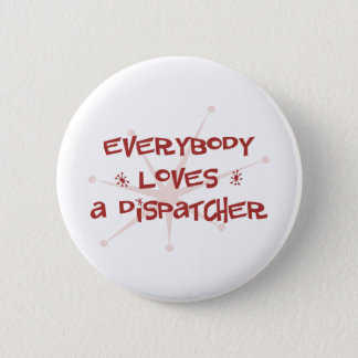 Everybody Loves A Dispatcher Pinback Button