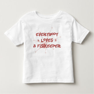 Everybody Loves A Fishkeeper Toddler T-shirt