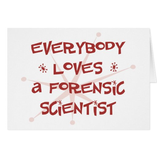 Everybody Loves A Forensic Scientist Greeting Card