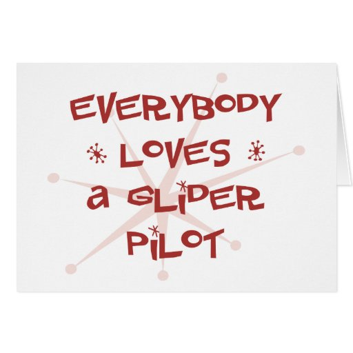 Everybody Loves A Glider Pilot Greeting Card
