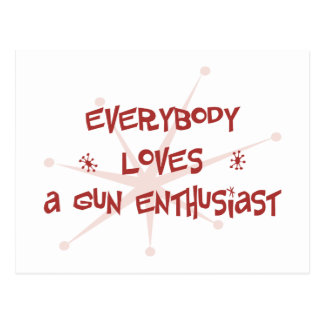 Everybody Loves A Gun Enthusiast Postcard