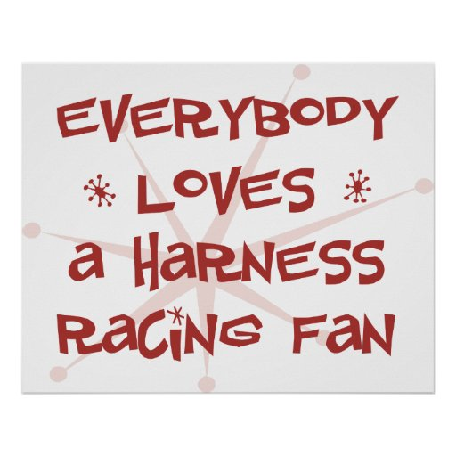 Everybody Loves A Harness Racing Fan Poster