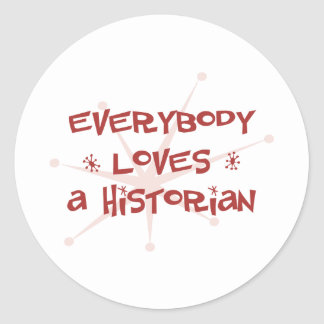 Everybody Loves A Historian Classic Round Sticker