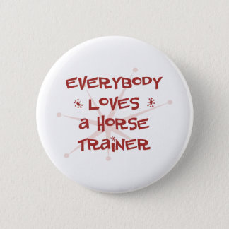 Everybody Loves A Horse Trainer Button