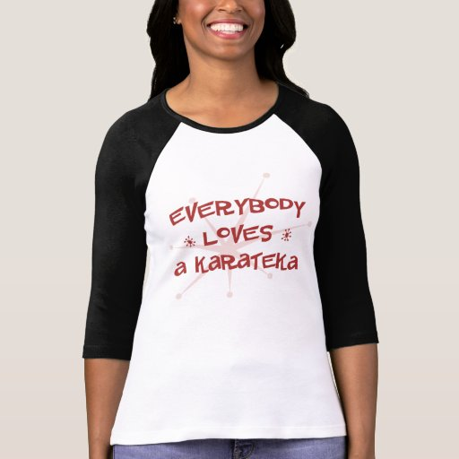 Everybody Loves A Karateka Tshirts