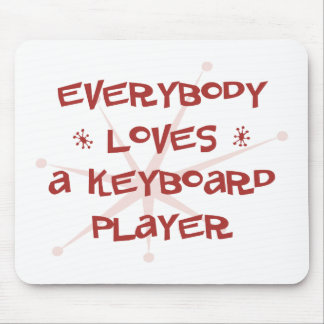 Everybody Loves A Keyboard Player Mouse Mats