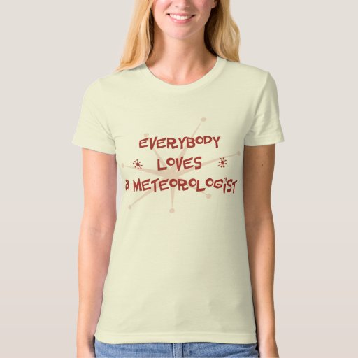 Everybody Loves A Meteorologist Shirts